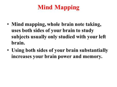 Mind Mapping Mind mapping, whole brain note taking, uses both sides of your brain to study subjects usually only studied with your left brain. Using both.