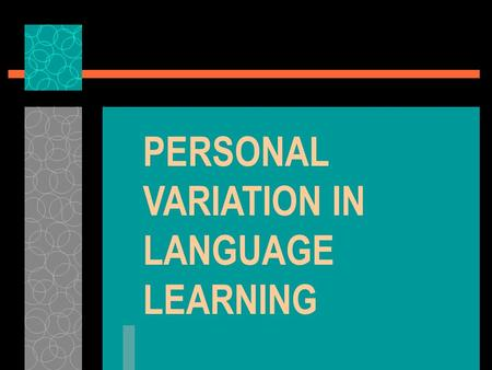 PERSONAL VARIATION IN LANGUAGE LEARNING. TYPES OF VARIATION STYLESSTRATEGIES PERSONALITY FACTORS.
