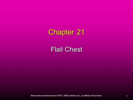 1 Mosby items and derived items © 2011, 2006 by Mosby, Inc., an affiliate of Elsevier Inc. Chapter 21 Flail Chest.