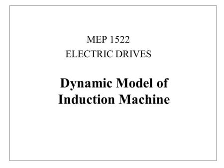 Dynamic Model of Induction Machine MEP 1522 ELECTRIC DRIVES.