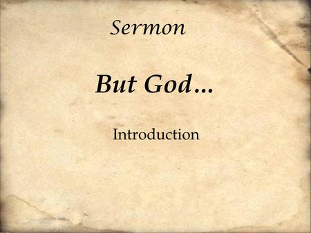 Sermon But God… Introduction. [1] And you were dead in the trespasses and sins [2] in which you once walked, following the course of this world, following.