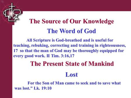 Brentwood Park The Source of Our Knowledge The Present State of Mankind The Word of God All Scripture is God-breathed and is useful for teaching, rebuking,
