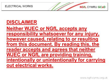 NGfL CYMRU GCaD www.ngfl-cymru.org.uk ELECTRICAL WORKS DISCLAIMER Neither WJEC or NGfL accepts any responsibility whatsoever for any injury, however caused,