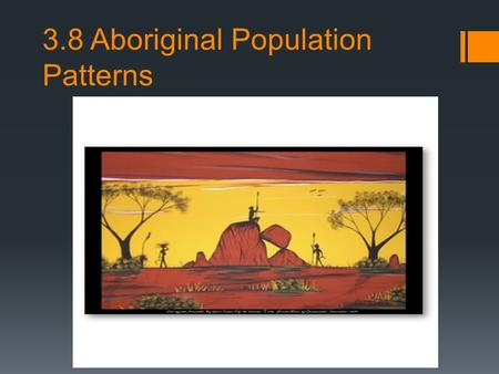 3.8 Aboriginal Population Patterns. Way of Life  Aboriginal peoples across Canada had very different ways of life  Their Beliefs and languages depended.