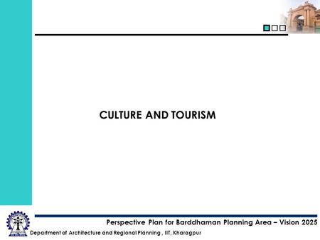 Department of Architecture and Regional Planning, IIT, Kharagpur Perspective Plan for Barddhaman Planning Area – Vision 2025 CULTURE AND TOURISM.