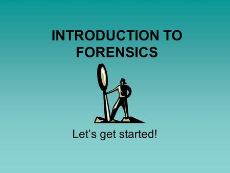 INTRODUCTION TO FORENSICS Let's get started!. What is forensics? The application of science to law.