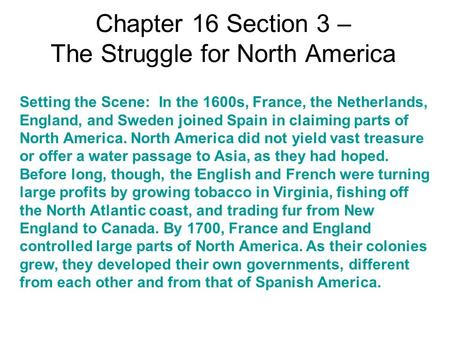 Chapter 16 Section 3 – The Struggle for North America Setting the Scene: In the 1600s, France, the Netherlands, England, and Sweden joined Spain in claiming.