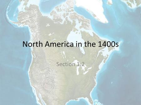 North America in the 1400s Section 1.2. Main Idea A variety of complex societies existed in different regions of North America before European explorers.