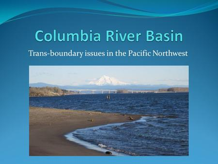 Trans-boundary issues in the Pacific Northwest.
