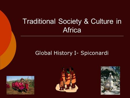 Traditional Society & Culture in Africa Global History I- Spiconardi.