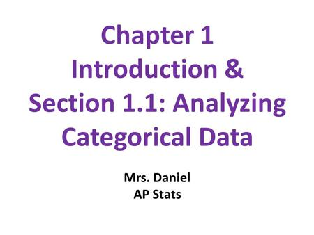 Chapter 1 Introduction & Section 1.1: Analyzing Categorical Data Mrs. Daniel AP Stats.
