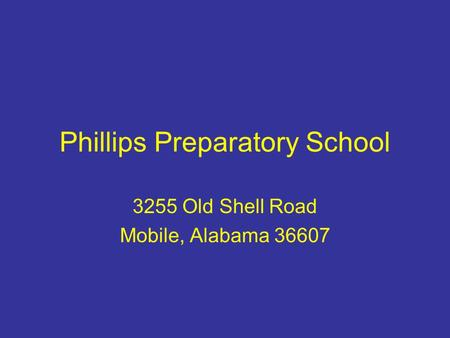 Phillips Preparatory School 3255 Old Shell Road Mobile, Alabama 36607.