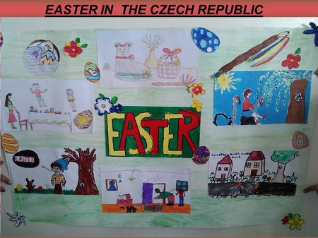 EASTER IN THE CZECH REPUBLIC. EASTER SUNDAY  Easter Sunday is a day of preparations for Easter Monday. Girls paint, color and decorate eggs and another.
