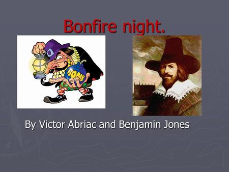 Bonfire night. By Victor Abriac and Benjamin Jones.