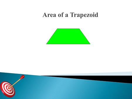 Area of a Trapezoid. Find the area of each figure. 1. 2. Find each missing measure. 3. Area = 100 in 2 4. Area = 25.2 cm 2 x 10.5 h 2.3 ft 2 10.