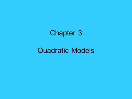 Chapter 3 Quadratic Models. Ch 3 Quadratic Equation A quadratic equation involves the square of the variable. It has the form y = ax 2 + bx + c where.