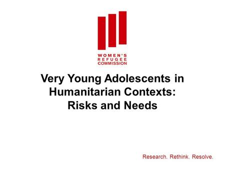 Very Young Adolescents in Humanitarian Contexts: Risks and Needs Research. Rethink. Resolve.