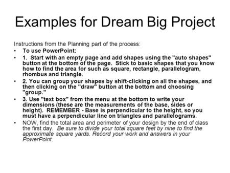 Examples for Dream Big Project Instructions from the Planning part of the process: To use PowerPoint: 1. Start with an empty page and add shapes using.