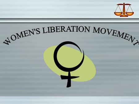 Learning Targets  Place Women's Liberation in historical context  Understand the major gains and losses of the Women's Liberation Movement  Evaluate.