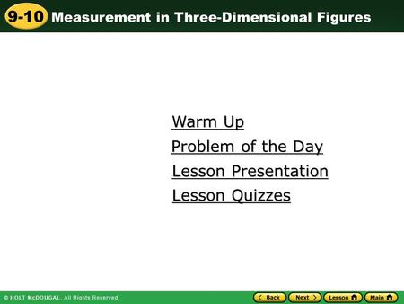Measurement in Three-Dimensional Figures 9-10 Warm Up Warm Up Lesson Presentation Lesson Presentation Problem of the Day Problem of the Day Lesson Quizzes.