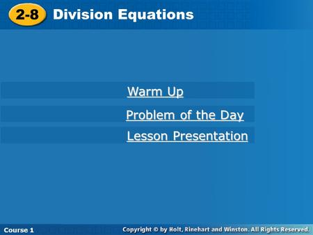 2-8 Division Equations Course 1 2-8 Division Equations Course 1 Warm Up Warm Up Lesson Presentation Lesson Presentation Problem of the Day Problem of the.
