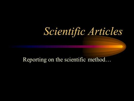 Scientific Articles Reporting on the scientific method…