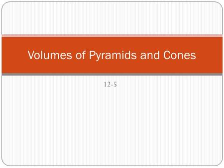 12-5 Volumes of Pyramids and Cones. Volume of a Pyramid The volume of a pyramid is one third the product of the area of the base and the height of the.