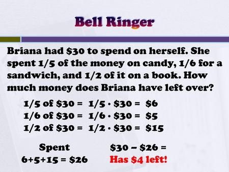 Briana had $30 to spend on herself. She spent 1/5 of the money on candy, 1/6 for a sandwich, and 1/2 of it on a book. How much money does Briana have left.