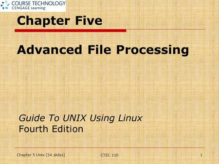 Chapter Five Advanced File Processing Guide To UNIX Using Linux Fourth Edition Chapter 5 Unix (34 slides)1 CTEC 110.