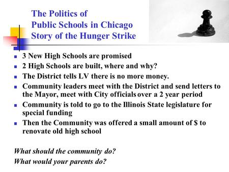 The Politics of Public Schools in Chicago Story of the Hunger Strike 3 New High Schools are promised 2 High Schools are built, where and why? The District.