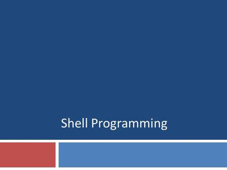 <strong>Shell</strong> Programming. 222 Lecture Overview  <strong>Shell</strong> variables  <strong>Shell</strong> <strong>scripts</strong>  Control flow and Boolean operators  <strong>Shell</strong> programming tips  <strong>Shell</strong> programming.