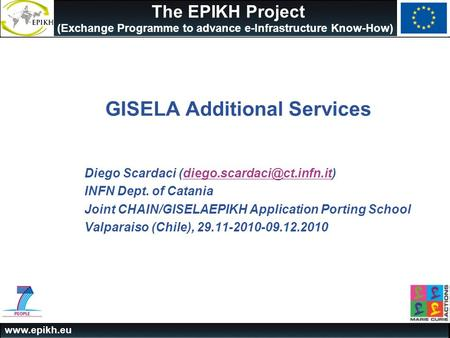 The EPIKH Project (Exchange Programme to advance e-Infrastructure Know-How) GISELA Additional Services Diego Scardaci