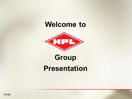 1 1/118 Welcome to Group Presentation 1/118. 2 2/118 HPL Group – At a glance HPL Group established in 1956 with product range as: LT Switchgear & Electrical.