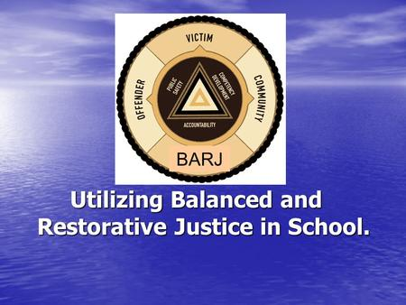 Utilizing Balanced and Restorative Justice in School. BARJ.
