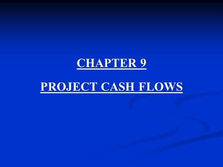 CHAPTER 9 PROJECT CASH FLOWS.