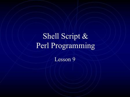 Shell Script & Perl Programming Lesson 9. Shell Programming A shell script is a text file that contains Linux (UNIX) commands, which you enter using any.