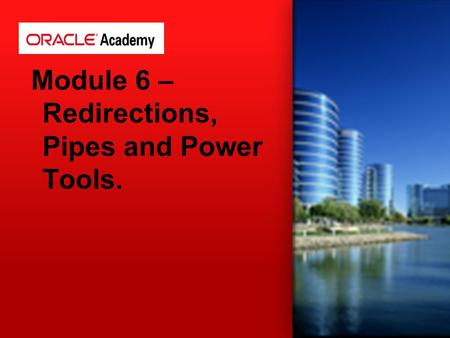 Module 6 – Redirections, Pipes and Power Tools.. STDin 0 STDout 1 STDerr 2 Redirections.