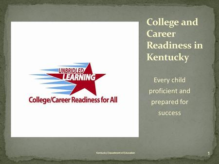 Every child proficient and prepared for success Kentucky Department of Education 1.