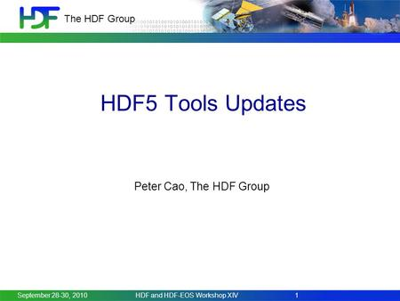 The HDF Group HDF5 Tools Updates Peter Cao, The HDF Group September 28-30, 20101HDF and HDF-EOS Workshop XIV.
