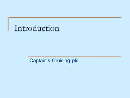 Introduction Captain's Cruising plc. History Founded in 1994 with one boat, The Shark 1998 Second boat, Red Rose 1999 Another boat, new location Currently.