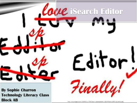 ISearch Editor By Sophie Charron Technology Literacy Class Block AB By Sophie Charron Technology Literacy Class Block AB