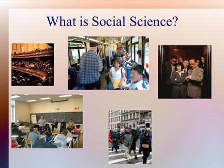 "What is Social Science?. ""Everyone in this class is an observer and predictor of human behaviour"""