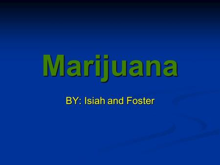 Marijuana BY: Isiah and Foster. Introduction Definition-A dry shredded green, brown plant with stems, seeds, and leaves. Definition-A dry shredded green,