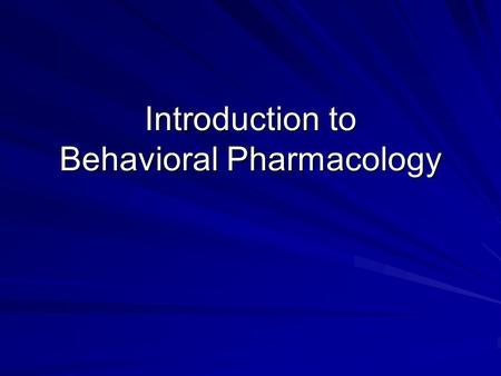 Introduction to Behavioral Pharmacology. Defining Behavioral Pharmacology Behavioral Pharmacology is a specialization of behavioral science that applies.