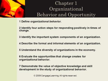 © 2009 Cengage Learning. All rights reserved. Chapter 1 Organizational Behavior and Opportunity 1 Define organizational behavior. 2 Identify four action.