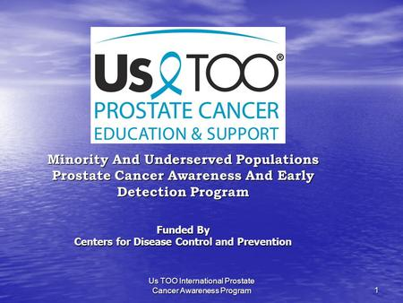 Us TOO International Prostate Cancer Awareness Program1 Minority And Underserved Populations Prostate Cancer Awareness And Early Detection Program Funded.