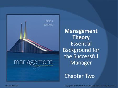 Chapter Two Management Theory Essential Background for the Successful Manager McGraw-Hill/Irwin Copyright © 2011 by The McGraw-Hill Companies, Inc. All.