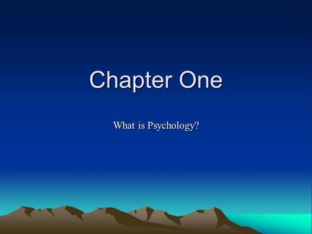 Chapter One What is Psychology?. 1. Why Study Psychology? Psychology is the scientific study of behavior and mental processes. Behavior – any action that.