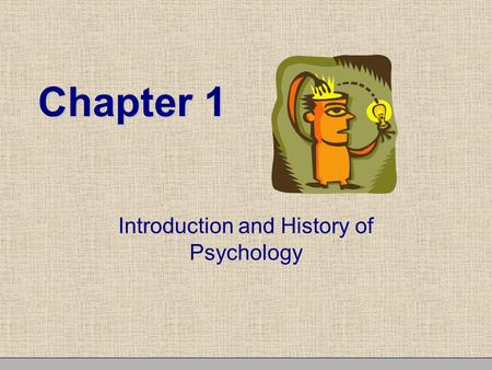 Chapter 1 Introduction and History of Psychology.