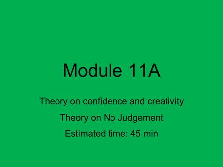 Module 11A Theory on confidence and creativity Theory on No Judgement Estimated time: 45 min.